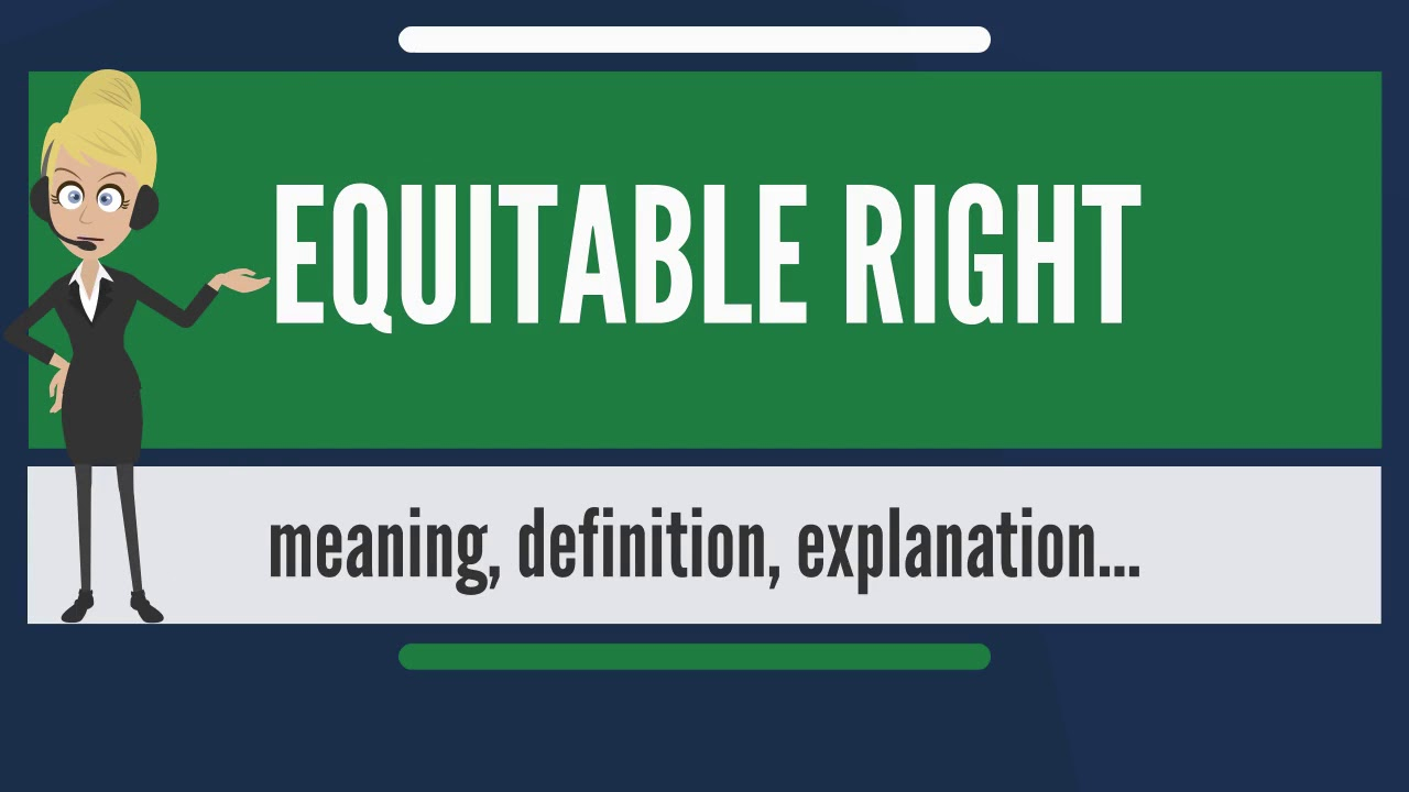 What is EQUITABLE RIGHT? What does EQUITABLE RIGHT mean? EQUITABLE RIGHT meaning & explanation