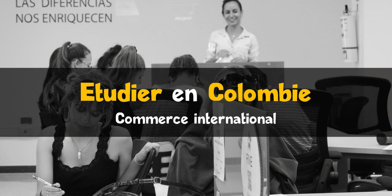 Etudier le commerce international en Colombie - Colombianito