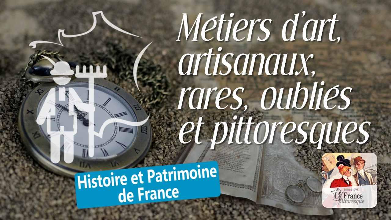 Patrimoine : métiers rares et artisanaux. Activités pittoresques et ...