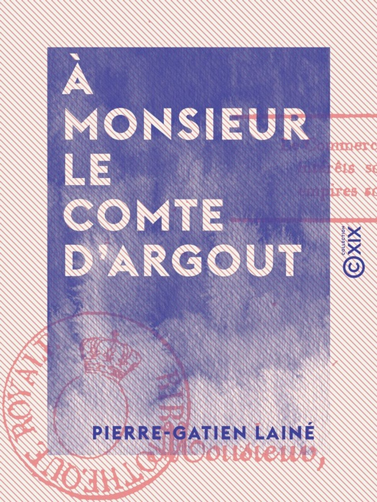 À monsieur le comte d'Argout - Pair de France, ministre du commerce et des travaux publics ebook by Pierre-Gatien Lainé - Rakuten Kobo