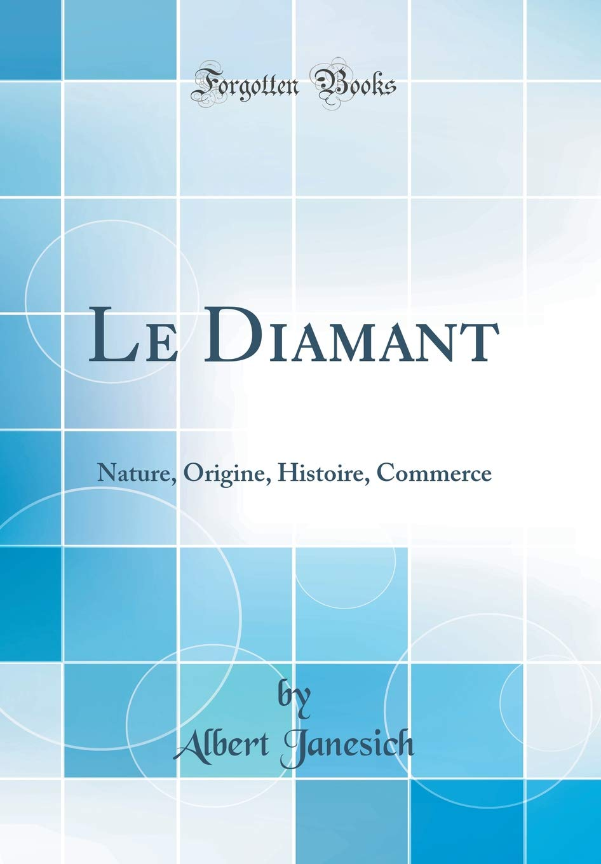 Le Diamant: Nature, Origine, Histoire, Commerce (Classic Reprint ...